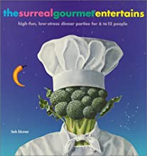 The Surreal Gourmet EnterTains: High-Fun, Low-Stress Dinner Parties for 6 to 12 People