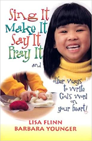 Sing It, Make It, Say It, Pray It: and Other Ways to Write God's Word on your Heart