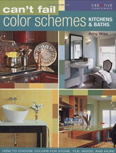 Can\u0027t Fail Color Schemes-Kitchen \u0026 Bath: How to Choose Color for Stone and Tile Surfaces Cabinets \u0026 Walls: Amy Wax: 0078585114139: Amazon.com: Books & Can\u0027t Fail Color Schemes-Kitchen \u0026 Bath: How to Choose Color for ...