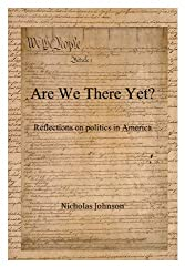Are We There Yet? Reflections on Politics In America: Reflections on Politics in America
