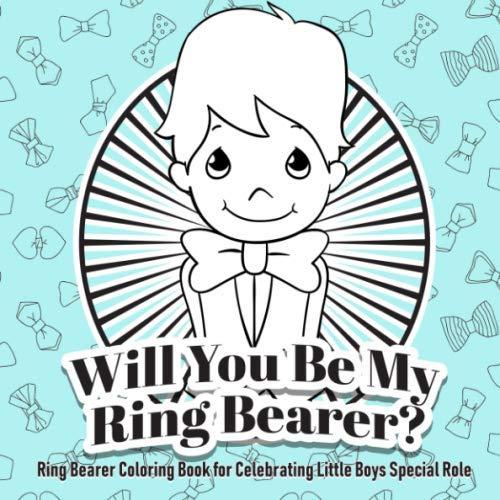 Will You Be My Ring Bearer? Ring Bearer Coloring Book for Celebrating Little Boy (Ring Bearer Gifts for Boys)
