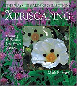 Xeriscaping: Planning U0026 Planting Low Water Gardens (The Wayside Gardens  Collection): Mark Rumary: 9780806942315: Amazon.com: Books