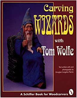 carving wizards with tom wolfe schiffer book for woodcarvers