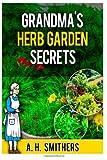 Grandma's Herb Garden Secrets, A. Smithers, 1496166019