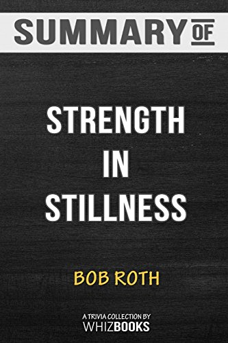 Summary of Strength in Stillness: The Power of Transcendental Meditation by Bob Roth: Trivia/Quiz for Fans