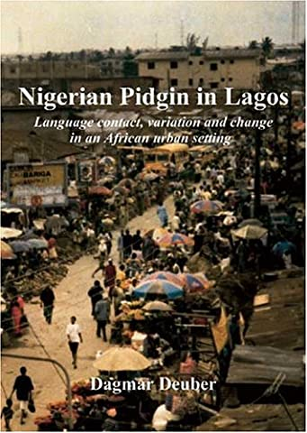 Nigerian Pidgin in Lagos: Language contact, variation and change in an African urban setting (Language Variation And Change)