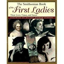 The Smithsonian Book of the First Ladies: Their Lives, Times, and Issues