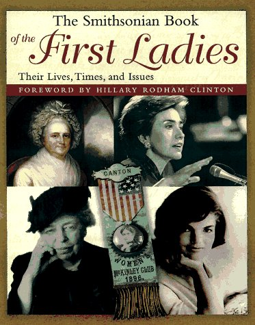 The Smithsonian Book Of The First Ladies  Their Lives  Times  And Issues