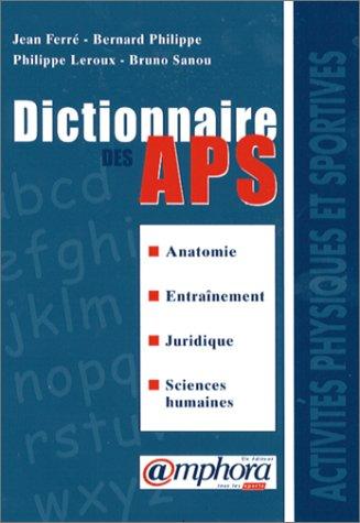 Dictionnaire des APS Poche – 25 janvier 1999 J. Ferré B. Philippe Ph. Leroux B. Sanou