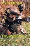 Paintball : The Wizard's Way: Authoritative Book on Paintball Equipment, Strategy, and Tactics, Elbe, Ronald E., 0941540219