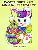 Easter Punch-Out Window Decorations, Carolyn Bracken, 0486278417