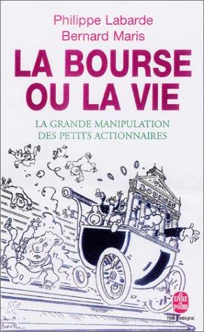 La bourse ou la vie. La grande manipulation des petits actionnaires Poche – 23 mai 2001 Philippe Labarde Bernard Maris LGF 2253150932