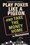 Play Poker Like a Pigeon, by Anonymous, 0818407182