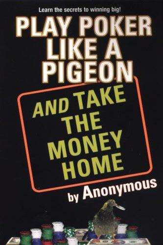 Play Poker Like a Pigeon (And Take The Money Home) PDF