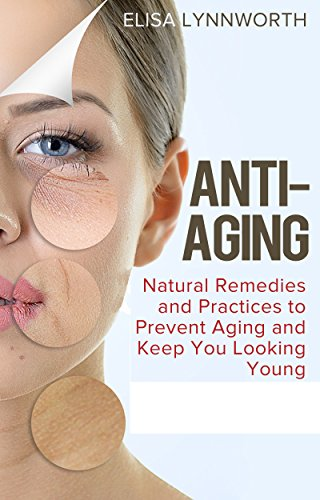 514AbwmPHuL - Anti-Aging: Natural Remedies and Practices to Prevent Aging and Keep You Looking Youthful (anti-aging tips, home remedies, natural practices, anti-aging diet, supplements)