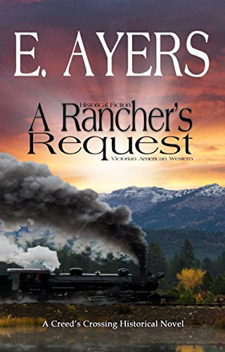 Historical Fiction: A Rancher's Request - Victorian American Western (Creed's Crossing Historical Book 5) by [Ayers, E]