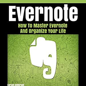 Evernote: How to Master Evernote and Organize Your Life Audiobook