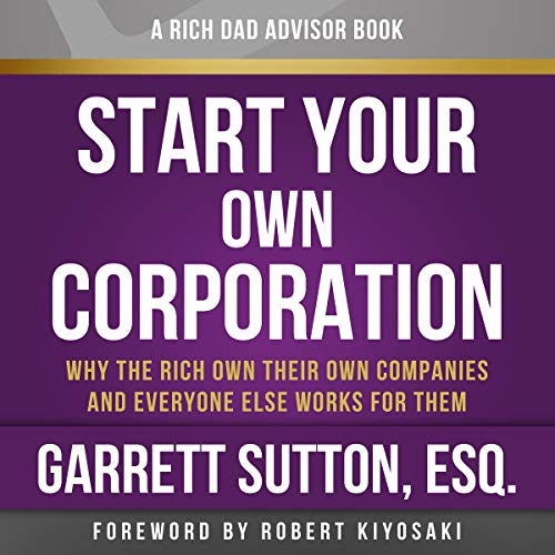Rich Dad Advisors: Start Your Own Corporation, Why the Rich Own Their Own Companies and Everyone Else Works for Them Audiobook [Free Download by Trial] thumbnail