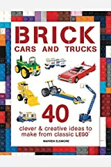 Brick Cars and Trucks: 40 Clever & Creative Ideas to Make from Classic LEGO (Brick Builds) Paperback
