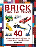 Brick Cars and Trucks: 40 Clever & Creative Ideas to Make from Classic LEGO® (Brick Builds)
