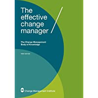 The Effective Change Manager: The Change Management Body of Knowledge