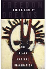 Freedom Dreams: The Black Radical Imagination Kindle Edition