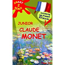 Children's Educational Book: Learn 20 French Words with Junior Claude Monet  An Introduction to the Artist's Life and Paintings. Age 7 8 9 10 year-olds. ('SMART READS for Kids' Information Book)
