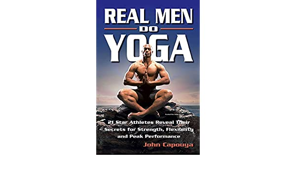 Real Men Do Yoga: 21 Star Athletes Reveal Their Secrets for ...
