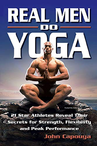 Real Men Do Yoga: 21 Star Athletes Reveal Their Secrets for Strength, Flexibility and Peak Performance (Best Diet For Middle Aged Man)