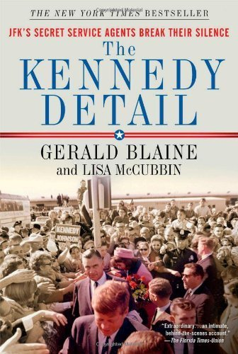 The Kennedy Detail: JFK's Secret Service Agents Break Their Silence by Blaine, Gerald, McCubbin, Lisa (November 15, 2011) Paperback