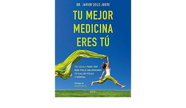 Tu mejor medicina eres tú: 300 ideas para ser feliz mejorando tu ...