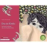 Das ist Krebs: Ein Buch für Kinder über die Krankheit Krebs