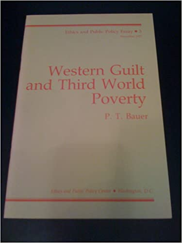 western guilt and third world poverty ethics and public policy  western guilt and third world poverty ethics and public policy essay no 3