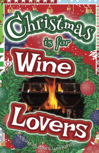 Christmas is for Wine Lovers: A Gift Book by Stocking Stuffers Workshop