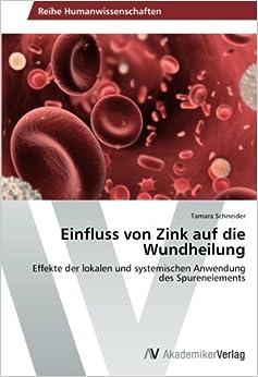 Einfluss von Zink auf die Wundheilung: Effekte der lokalen und systemischen Anwendung des Spurenelements