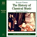 The History of Classical Music Audiobook by Richard Fawkes Narrated by Robert Powell