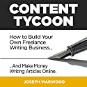 Content Tycoon: How to Build Your Own Freelance Writing Business... And Make Money Writing Articles Online Audiobook by Joseph Marwood Narrated by Matt Weight