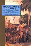 Front cover for the book Toussaint's Clause: The Founding Fathers and the Haitian Revolution (Adst-Dacor Diplomats and Diplomacy Book) by Gordon S. Brown