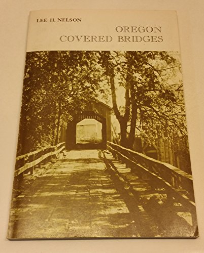 Covered Bridges Oregon (A century of Oregon covered bridges, 1851-1952: A history of Oregon covered bridges, their beginnings, development and decline, together with some ... with old views and the author's own photos)