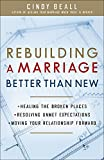 img - for Rebuilding a Marriage Better Than New: *Healing the Broken Places *Resolving Unmet Expectations *Moving Your Relationship Forward book / textbook / text book