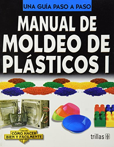 Descargar Libro Manual De Moldeo De Plasticos / Manual Of Plastics Molding: 1 Desconocido