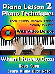 Piano Lessons #2 - Easy Piano Techniques - Block Triads, Broken Triads, Melody in 3rds - With Video Demos to When I Survey the Wondrous Cross: Piano Tutorial (Learn Piano Techniques) (English Edition)