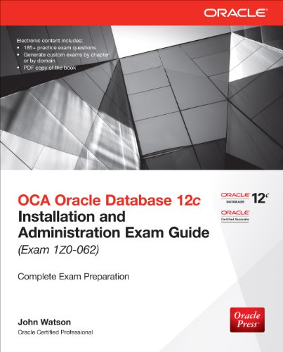 OCA Oracle Database 12c Installation and Administration Exam Guide (Exam 1Z0-062) (Oracle Press), by John Watson