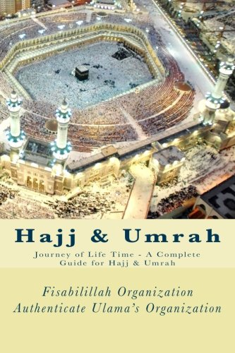 Hajj & Umrah: Journey of Life Time - A Complete Guide for Hajj & Umrah