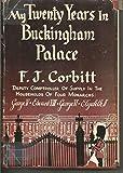 My Twenty Years in Buckingham Palace. Deputy Comptroller of Supply in the Households of Four Monarchs: George V, Edward VIII, George VI, Elizabeth II