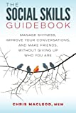 img - for The Social Skills Guidebook: Manage Shyness, Improve Your Conversations, and Make Friends, Without Giving Up Who You Are book / textbook / text book