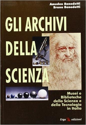 Gli archivi della scienza: musei e biblioteche della scienza e della tecnologia in Italia (Istituzioni culturali italiane)
