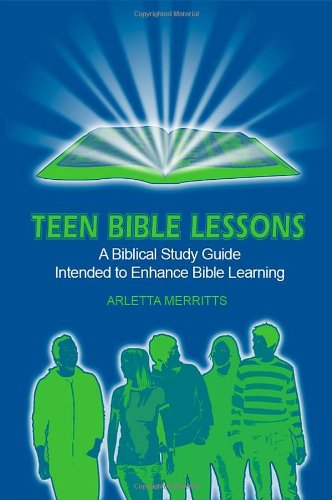 (Teen Bible Lessons: A Biblical Study Guide Intended to Enhance Bible Learning)
