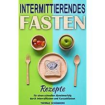 Intermittierendes Fasten Rezepte für einen schnellen Abnehmerfolg durch Intervallfasten und Kurzzeitfasten  (German Edition)