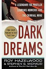 Dark Dreams: A Legendary FBI Profiler Examines  Homicide and the Criminal Mind Kindle Edition